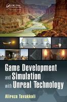 Game Development and Simulation with Unreal Technology by Alireza Tavakkoli