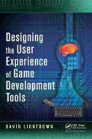 Designing the User Experience of Game Development Tools by David Lightbown