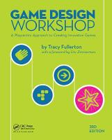 Game Design Workshop A Playcentric Approach to Creating Innovative Games, Third Edition by Tracy Fullerton
