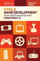 HTML5 Game Development from the Ground Up with Construct 2 by Roberto Dillon