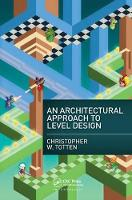 An Architectural Approach to Level Design by Christopher W. Totten