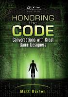Honoring the Code Conversations with Great Game Designers by Matt Barton