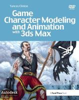 Game Character Modeling and Animation with 3ds Max by Yancey Clinton