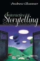 Interactive Storytelling Techniques for 21st Century Fiction by Andrew Glassner
