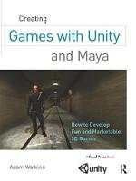 Creating Games with Unity and Maya How to Develop Fun and Marketable 3D Games by Adam Watkins