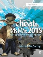 How to Cheat in 3ds Max 2015 Get Spectacular Results Fast by Michael McCarthy