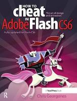 How to Cheat in Adobe Flash CS6 The Art of Design and Animation by Chris Georgenes