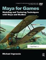 Maya for Games Modeling and Texturing Techniques with Maya and Mudbox by Michael Ingrassia