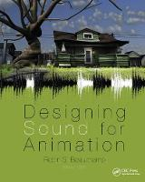 Designing Sound for Animation by Robin Beauchamp