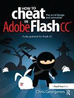 How to Cheat in Adobe Flash CC The Art of Design and Animation by Chris Georgenes