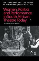 Contemporary Theatre Review Women, Politics and Performance in South African Theatre Today by Lizbeth Goodman