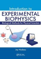 Introduction to Experimental Biophysics Biological Methods for Physical Scientists by Jay (McGill University, Montreal, Quebec, Canada) Nadeau