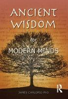 Ancient Wisdom for Modern Minds A Thinking Heart and a Feeling Mind by James Carlopio