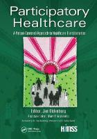 Participatory Healthcare A Person-Centered Approach to Healthcare Transformation by Jan Oldenburg