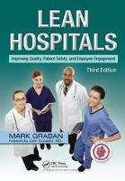 Lean Hospitals Improving Quality, Patient Safety, and Employee Engagement, Third Edition by Mark Graban