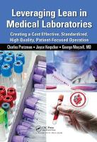 Leveraging Lean in Medical Laboratories Creating a Cost Effective, Standardized, High Quality, Patient-Focused Operation by Charles Protzman