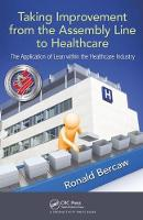 Taking Improvement from the Assembly Line to Healthcare The Application of Lean within the Healthcare Industry by Ronald G. Bercaw