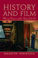 History and Film Moving Pictures and the Study of the Past by Maarten Pereboom