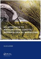 An approach to medium-term coastal morphological modelling UNESCO-IHE PhD Thesis by Giles Lesser