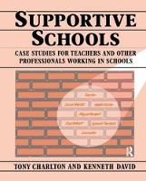 Supportive Schools Case Studies for Teachers and Other Professionals Working in Schools by Tony Charlton