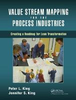 Value Stream Mapping for the Process Industries Creating a Roadmap for Lean Transformation by Peter L. King