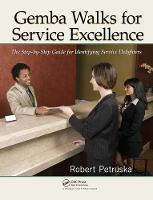 Gemba Walks for Service Excellence The Step-by-Step Guide for Identifying Service Delighters by Robert Petruska
