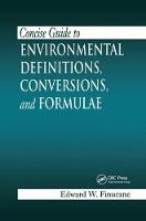 Concise Guide to Environmental Definitions, Conversions, and Formulae by Edward W. Finucane