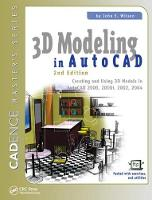 3D Modeling in AutoCAD Creating and Using 3D Models in AutoCAD 2000, 2000i, 2002, and 2004 by John Wilson