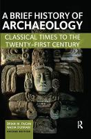 A Brief History of Archaeology Classical Times to the Twenty-First Century by Brian M. Fagan