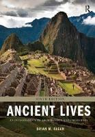 Ancient Lives An Introduction to Archaeology and Prehistory by Brian M. Fagan