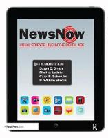 News Now Visual Storytelling in the Digital Age by Susan Green