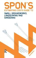 Spon's Estimating Costs Guide to Small Groundworks, Landscaping and Gardening, Second Edition by Bryan Spain