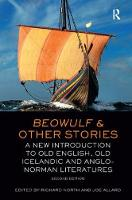 Beowulf and Other Stories A New Introduction to Old English, Old Icelandic and Anglo-Norman Literatures by Joe Allard