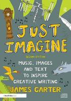 Just Imagine Music, images and text to inspire creative writing by James Carter