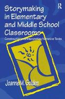 Storymaking in Elementary and Middle School Classrooms Constructing and Interpreting Narrative Texts by Joanne M. Golden