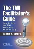 The TWI Facilitator's Guide How to Use the TWI Programs Successfully by Donald A. Dinero