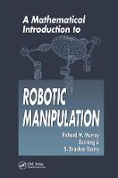 A Mathematical Introduction to Robotic Manipulation by Richard M. Murray