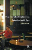 Desperately Seeking Solutions Rationing Health Care by David J. Hunter
