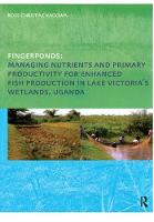 Fingerponds: Managing Nutrients & Primary Productivity For Enhanced Fish Production in Lake Victoria's Wetlands Uganda by Rose Kaggwa