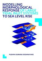 Modelling Morphological Response of Large Tidal Inlet Systems to Sea Level Rise UNESCO-IHE PhD Thesis by Pushpa Kumara Dissanayake