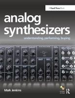 Analog Synthesizers Understanding, Performing, Buying- from the legacy of Moog to software synthesis by Mark Jenkins