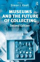 Museums and the Future of Collecting by Simon J. Knell