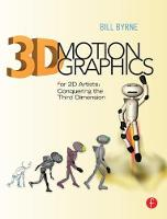 3D Motion Graphics for 2D Artists Conquering the Third Dimension by Bill Byrne
