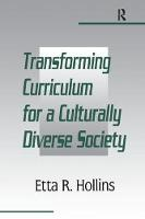 Transforming Curriculum for A Culturally Diverse Society by Etta R. Hollins