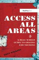 Access All Areas A Real World Guide to Gigging and Touring by Trev Wilkins