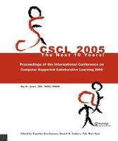 Computer Supported Collaborative Learning 2005 The Next 10 Years! by Timothy D. Koschmann