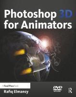 Photoshop 3D for Animators by Rafiq Elmansy