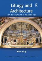 Liturgy and Architecture From the Early Church to the Middle Ages by Dr. Allan Doig