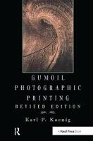 Gumoil Photographic Printing, Revised Edition by Karl Koenig
