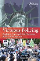 Virtuous Policing Bridging America's Gulf Between Police and Populace by David G. Bolgiano